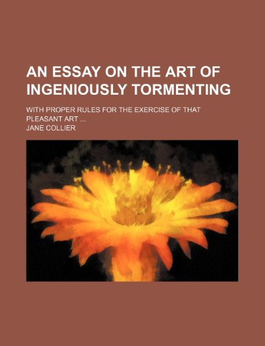 9781151632036: An Essay on the Art of Ingeniously Tormenting; With Proper Rules for the Exercise of That Pleasant Art