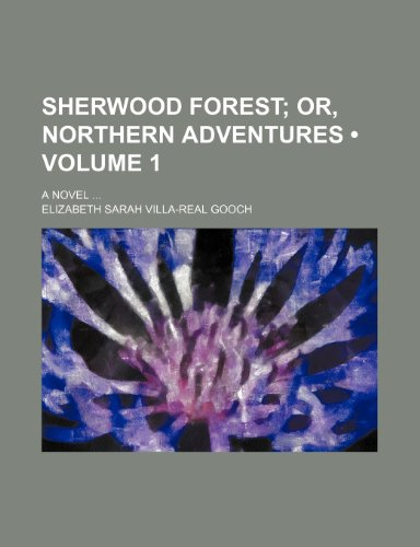 9781151636621: Sherwood Forest (Volume 1); Or, Northern Adventures. a Novel