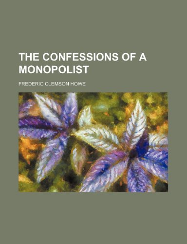 9781151645937: The Confessions of a Monopolist