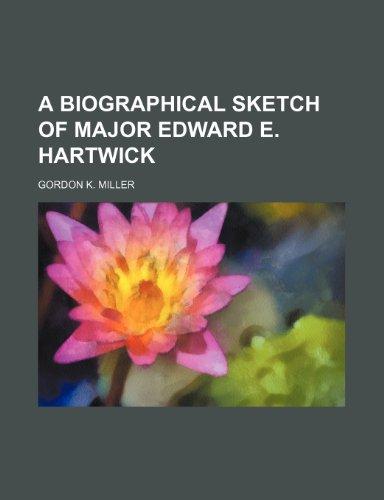9781151649263: A Biographical Sketch of Major Edward E. Hartwick