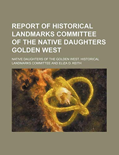 9781151653901: Report of Historical Landmarks Committee of the Native Daughters Golden West