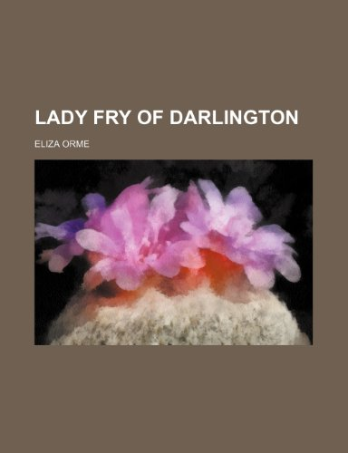 Lady Fry of Darlington: Orme, Eliza