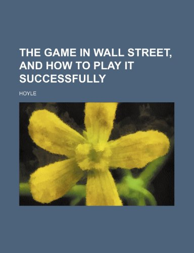 9781151662743: The game in Wall street, and how to play it successfully