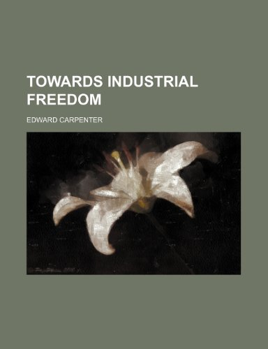 Towards industrial freedom (1151664065) by Edward Carpenter