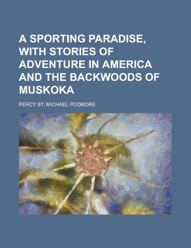 9781151665492: A Sporting Paradise, with Stories of Adventure in America and the Backwoods of Muskoka
