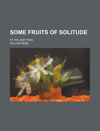 9781151671592: Some Fruits of Solitude; By William Penn