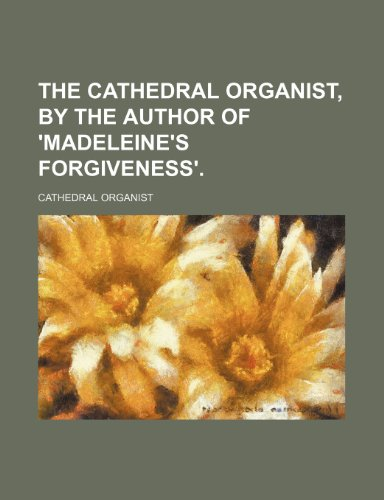 9781151673466: The Cathedral Organist, by the Author of 'madeleine's Forgiveness'.