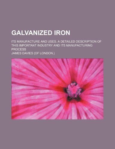 9781151678263: Galvanized iron; its manufacture and uses. A detailed description of this important industry and its manufacturing process