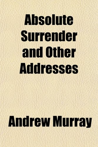 9781151692030: Absolute Surrender and Other Addresses
