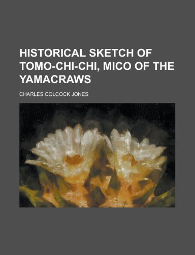 9781151694263: Historical Sketch of Tomo-Chi-Chi, Mico of the Yamacraws
