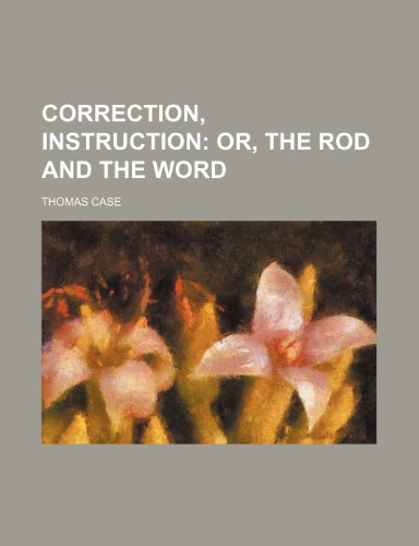 Correction, Instruction; Or, the Rod and the Word (115170752X) by Case, Thomas