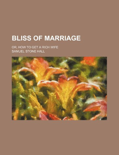 9781151709479: Bliss of marriage; or, How to get a rich wife