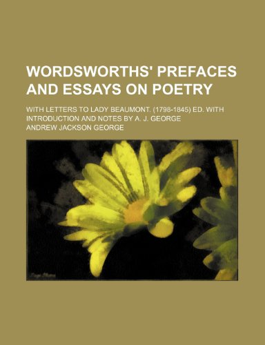 Wordsworths' Prefaces and Essays on Poetry; With Letters to Lady Beaumont. (1798-1845) Ed. With Introduction and Notes by A. J. George (9781151719898) by Andrew Jackson George
