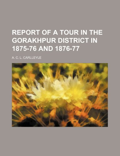 9781151721686: Report of a Tour in the Gorakhpur District in 1875-76 and 1876-77
