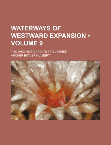 9781151722331: Waterways of Westward Expansion (Volume 9); The Ohio River and Its Tributaries