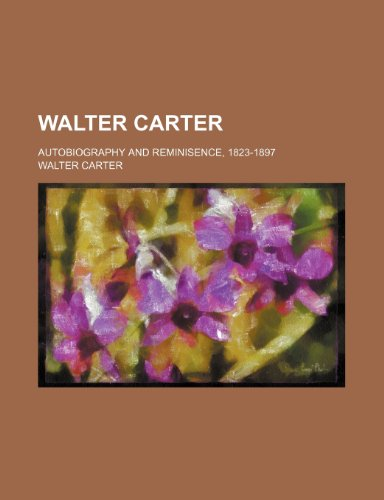 Walter Carter; Autobiography and Reminisence, 1823-1897 (1151724424) by Carter, Walter