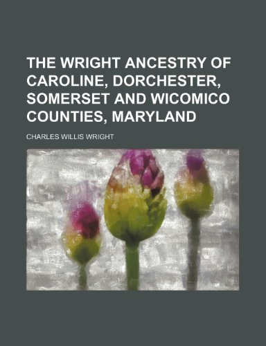 9781151729095: The Wright Ancestry of Caroline, Dorchester, Somerset and Wicomico Counties, Maryland