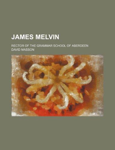 9781151729668: James Melvin; Rector of the Grammar School of Aberdeen