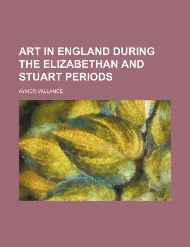 9781151736659: Art in England during the Elizabethan and Stuart periods