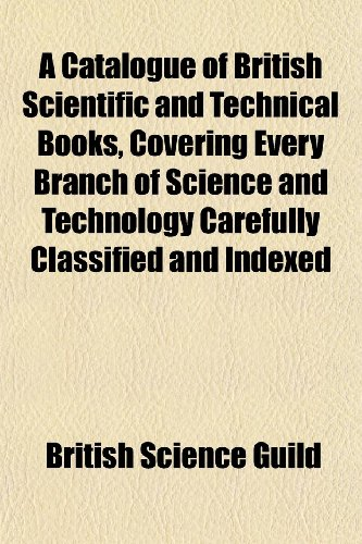 9781151739391: A Catalogue of British Scientific and Technical Books, Covering Every Branch of Science and Technology Carefully Classified and Indexed