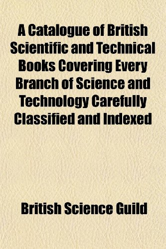 9781151739414: A Catalogue of British Scientific and Technical Books Covering Every Branch of Science and Technology Carefully Classified and Indexed