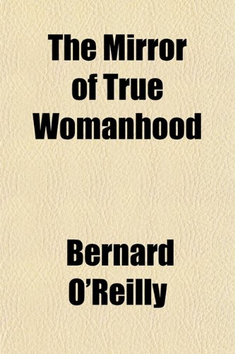 The Mirror of True Womanhood (1151741817) by O'Reilly, Bernard