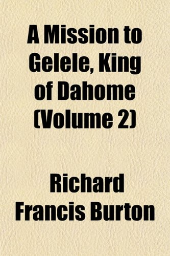 9781151745149: A Mission to Gelele, King of Dahome (Volume 2)