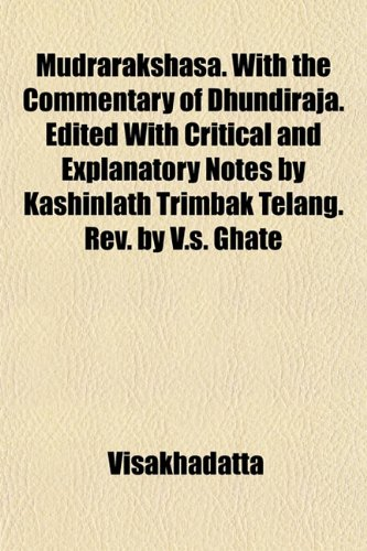 9781151746863: Mudrarakshasa. with the Commentary of Dhundiraja. Edited with Critical and Explanatory Notes by Kashinlath Trimbak Telang. REV. by V.S. Ghate