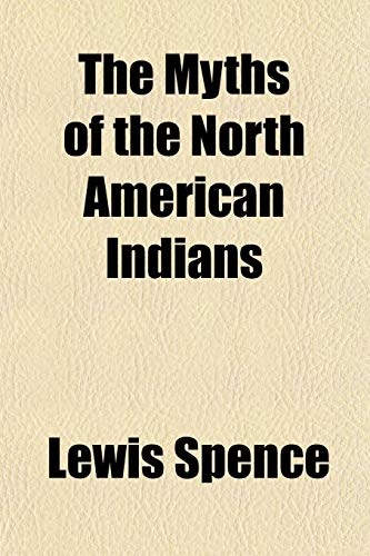 9781151748867: The Myths of the North American Indians