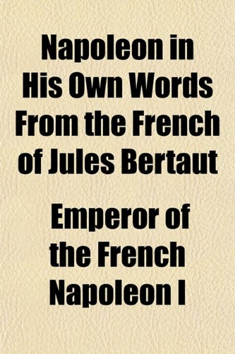 9781151749031: Napoleon in His Own Words From the French of Jules Bertaut
