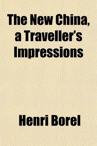 The New China, a Traveller's Impressions (1151751812) by Borel, Henri