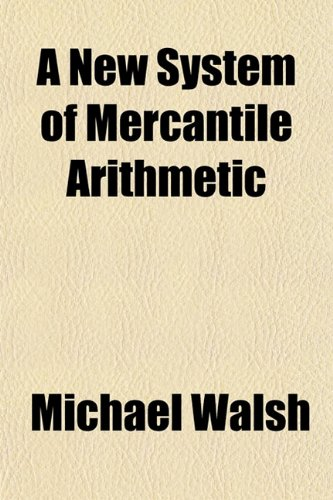 A New System of Mercantile Arithmetic (1151754641) by Walsh, Michael