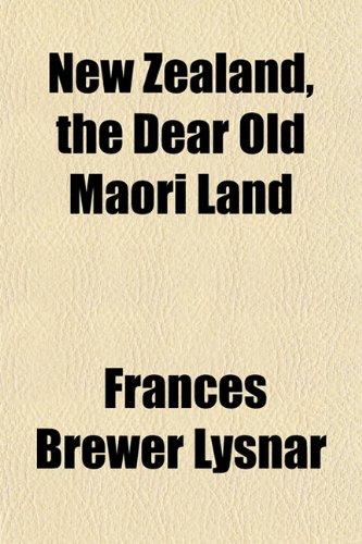 9781151755797: New Zealand, the Dear Old Maori Land