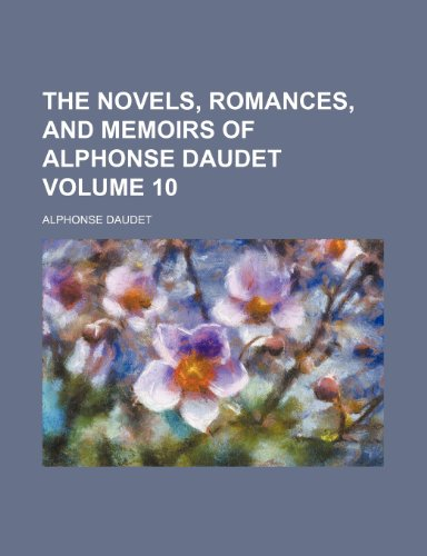 The novels, romances, and memoirs of Alphonse Daudet Volume 10 (1151758302) by Daudet, Alphonse