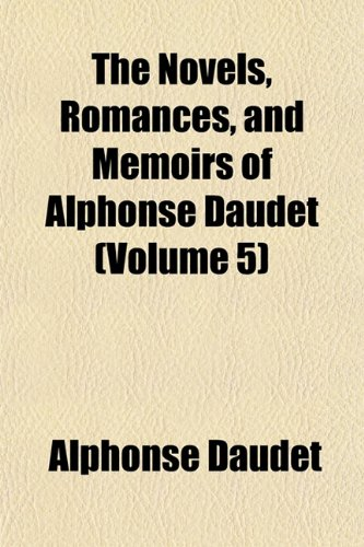 The Novels, Romances, and Memoirs of Alphonse Daudet (Volume 5) (1151758337) by Daudet, Alphonse