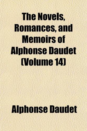 The Novels, Romances, and Memoirs of Alphonse Daudet (Volume 14) (9781151758415) by Alphonse Daudet