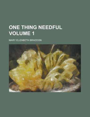 One Thing Needful (Volume 1) (9781151765574) by Braddon, Mary Elizabeth