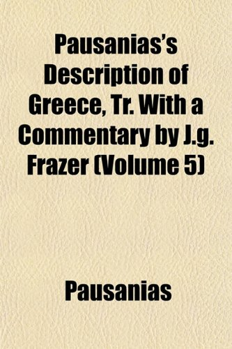 9781151775726: Pausanias's Description of Greece, Tr. With a Commentary by J.g. Frazer (Volume 5)