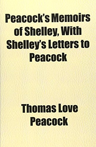9781151776372: Peacock's Memoirs of Shelley, With Shelley's Letters to Peacock