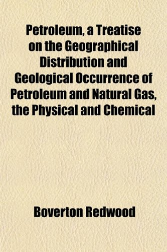 9781151779007: Petroleum, a Treatise on the Geographical Distribution and Geological Occurrence of Petroleum and Natural Gas, the Physical and Chemical