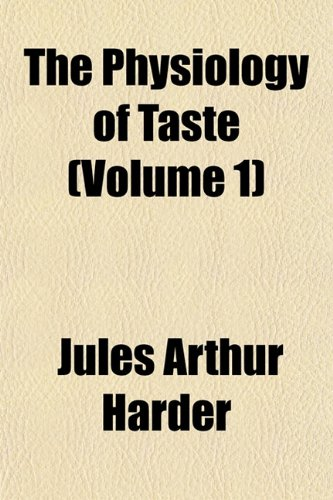 9781151782830: The Physiology of Taste (Volume 1)