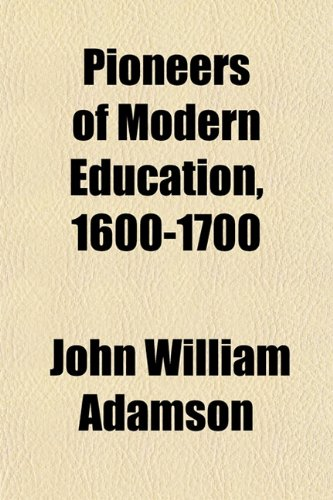 9781151783004: Pioneers of Modern Education, 1600-1700
