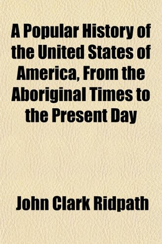 9781151793119: A Popular History of the United States of America, From the Aboriginal Times to the Present Day
