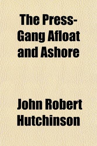 The Press-Gang Afloat and Ashore: Hutchinson, John Robert