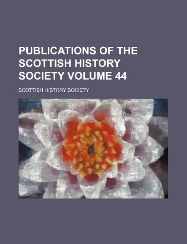 Publications of the Scottish History Society Volume 44 (1151803650) by Society, Scottish History