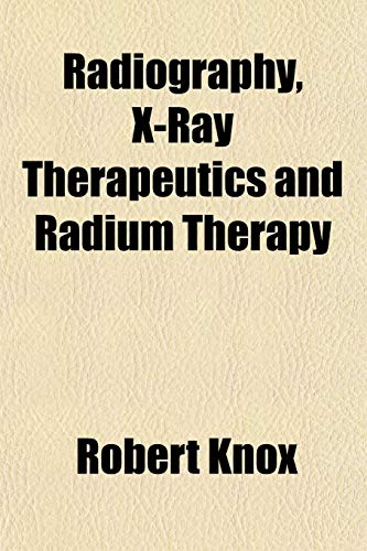 Radiography, X-Ray Therapeutics and Radium Therapy (1151805882) by Robert Knox