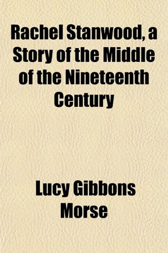 9781151807465: Rachel Stanwood, a Story of the Middle of the Nineteenth Century
