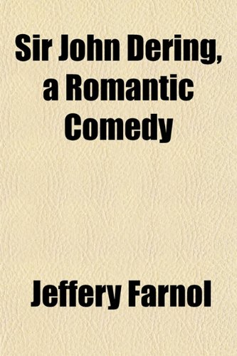 Sir John Dering, a Romantic Comedy (1151819115) by Jeffery Farnol