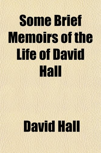 Some Brief Memoirs of the Life of David Hall (1151820806) by David Hall