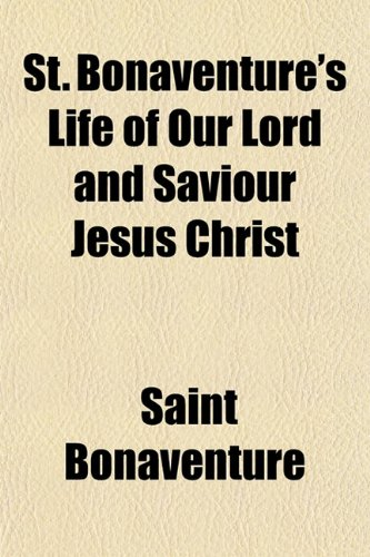 9781151825100: St. Bonaventure's Life of Our Lord and Saviour Jesus Christ